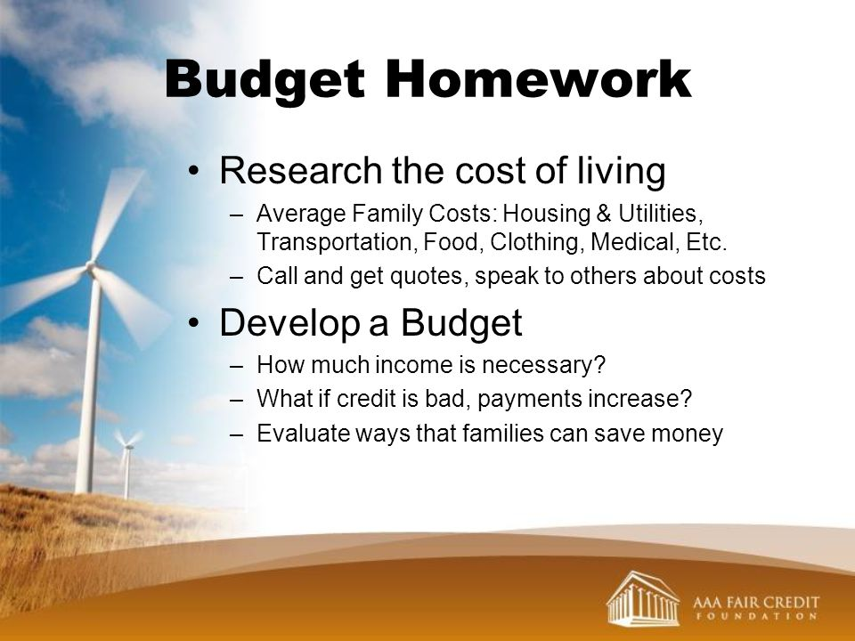 Budget Homework Research the cost of living Develop a Budget