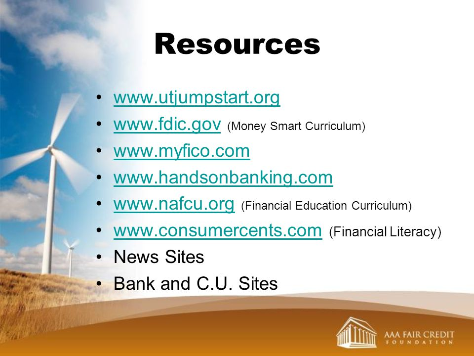 Resources www.utjumpstart.org www.fdic.gov (Money Smart Curriculum)