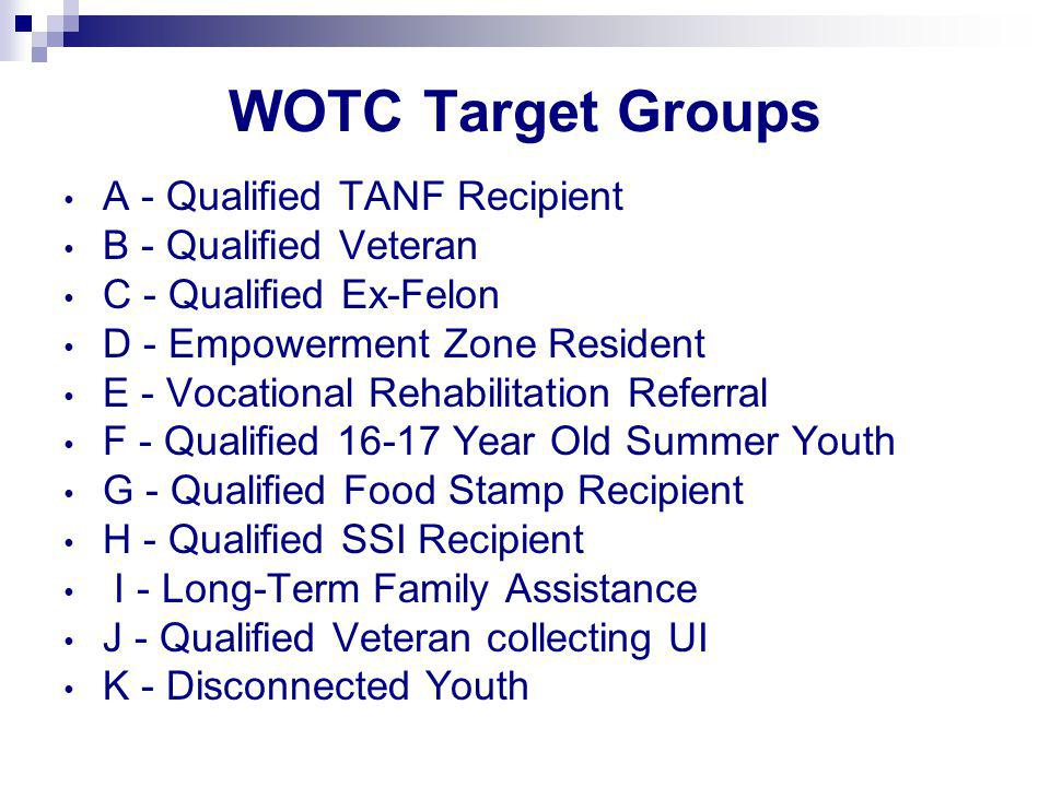 WOTC Target Groups A - Qualified TANF Recipient B - Qualified Veteran