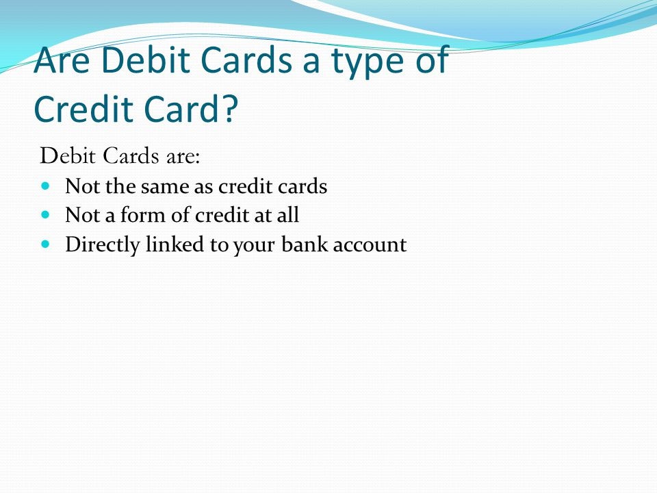 Are Debit Cards a type of Credit Card