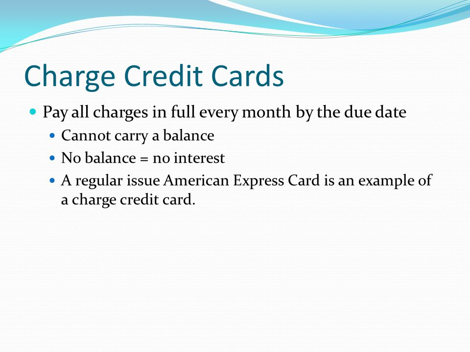 Charge Credit Cards Pay all charges in full every month by the due date. Cannot carry a balance. No balance = no interest.