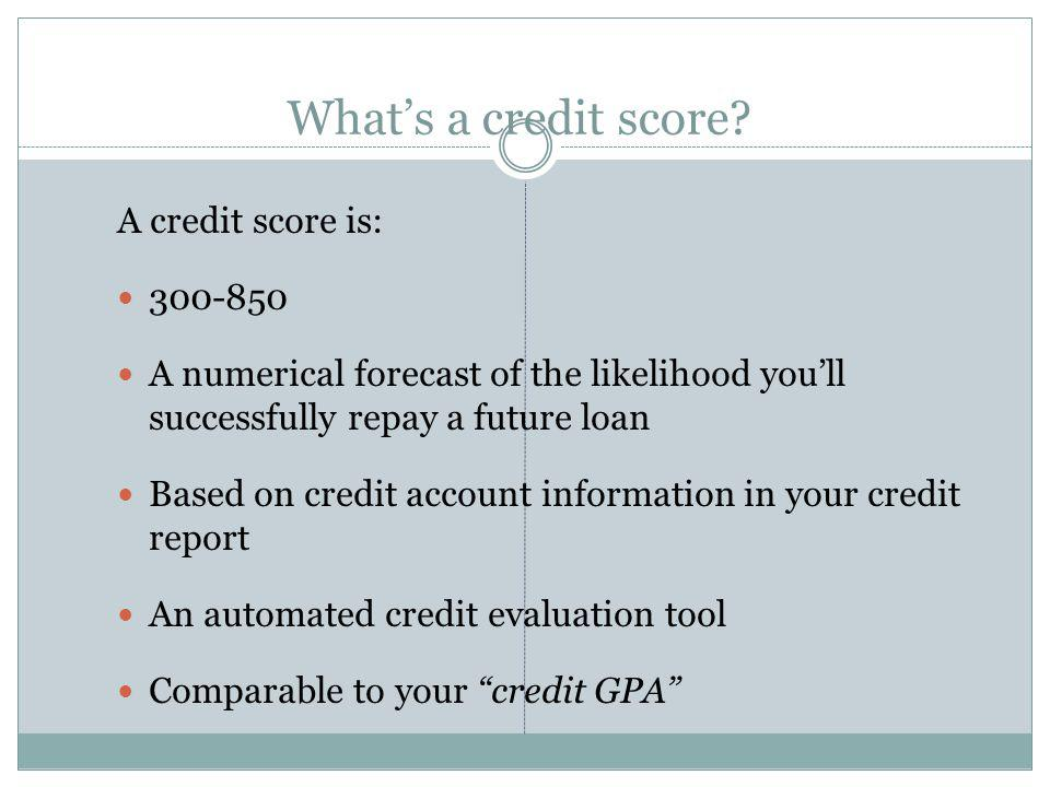 What's a credit score A credit score is: 300-850