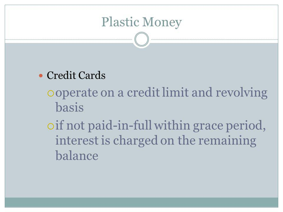 Plastic Money operate on a credit limit and revolving basis