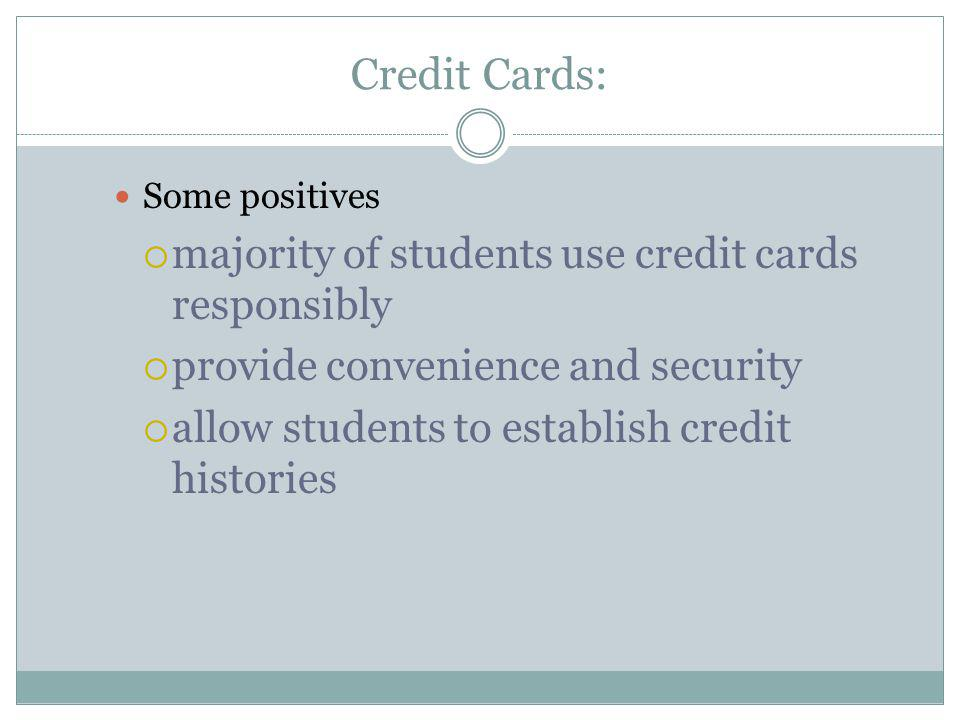 Credit Cards: majority of students use credit cards responsibly