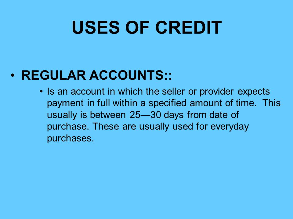 USES OF CREDIT REGULAR ACCOUNTS::