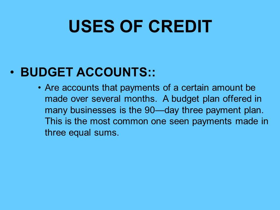 USES OF CREDIT BUDGET ACCOUNTS::