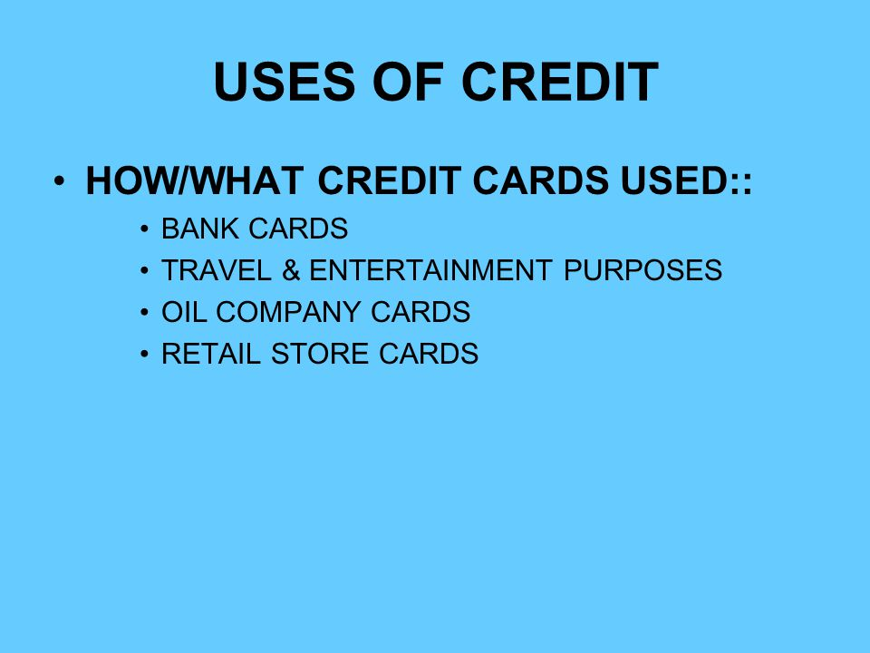 USES OF CREDIT HOW/WHAT CREDIT CARDS USED:: BANK CARDS