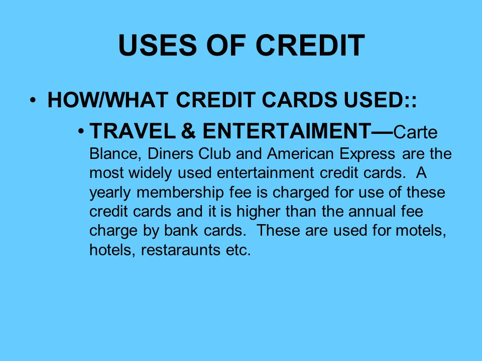 USES OF CREDIT HOW/WHAT CREDIT CARDS USED::
