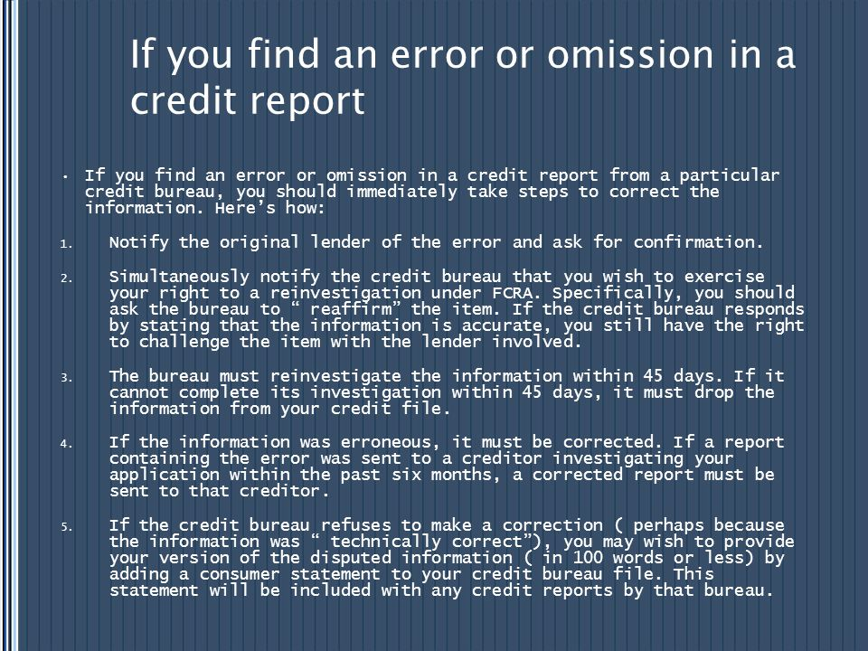 If you find an error or omission in a credit report