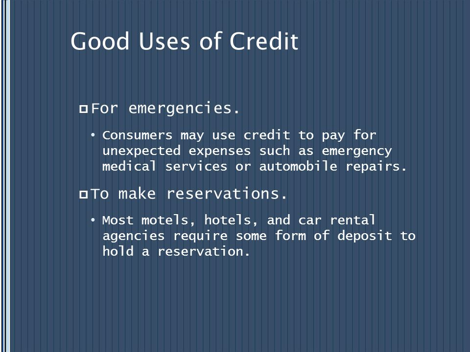 Good Uses of Credit For emergencies. To make reservations.