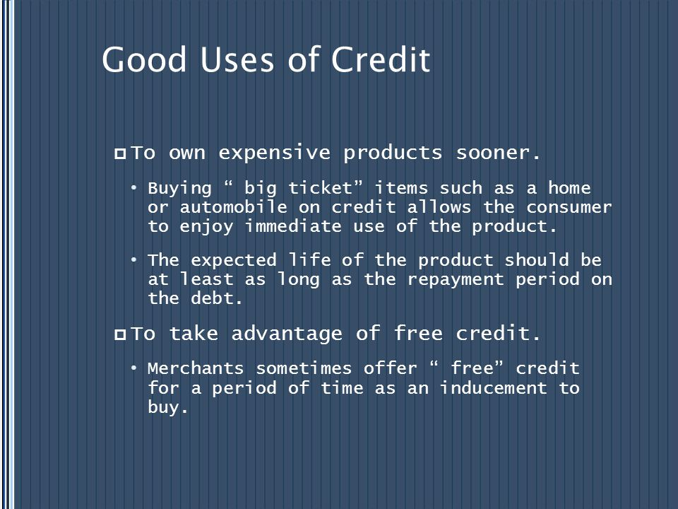 Good Uses of Credit To own expensive products sooner.