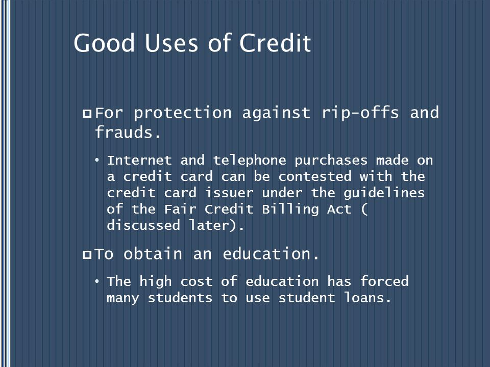 Good Uses of Credit For protection against rip-offs and frauds.