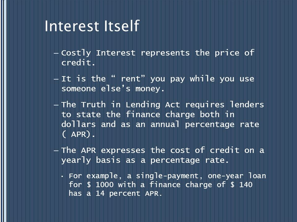 Interest Itself Costly Interest represents the price of credit.