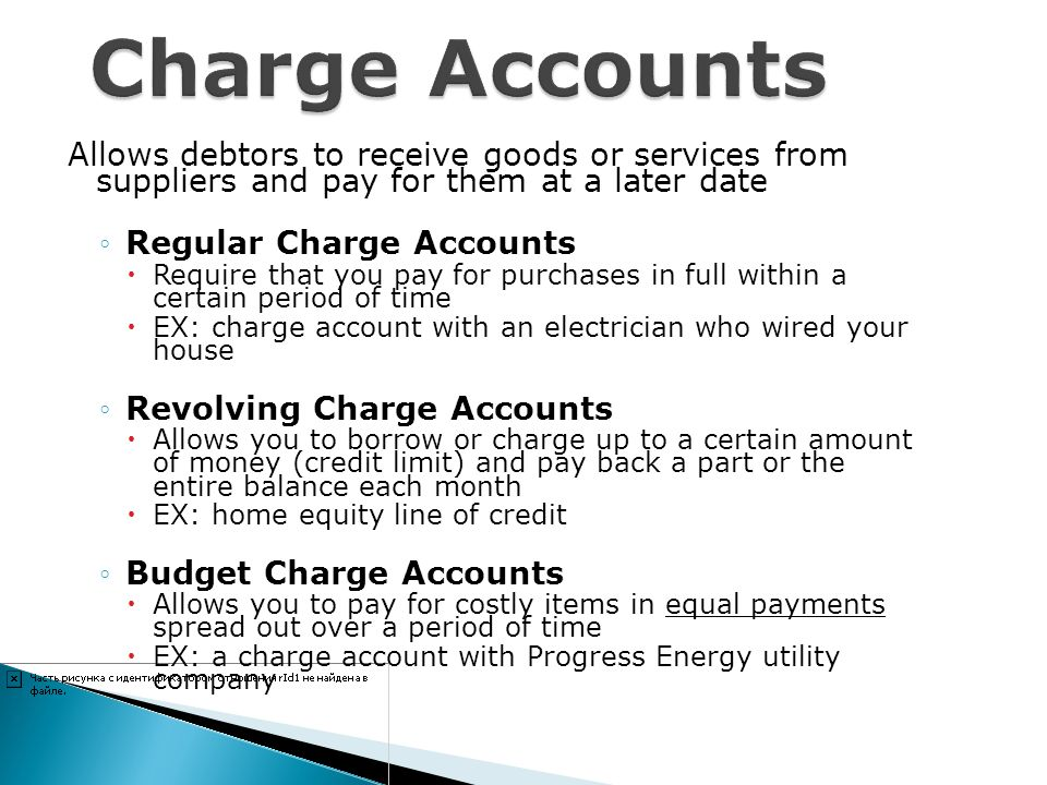 Charge Accounts Allows debtors to receive goods or services from suppliers and pay for them at a later date.