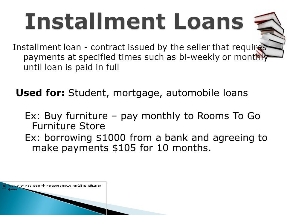 Installment Loans Used for: Student, mortgage, automobile loans