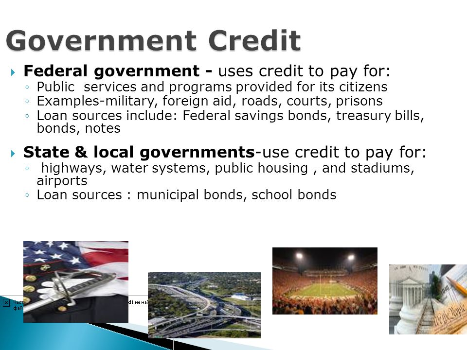 Government Credit Federal government - uses credit to pay for: