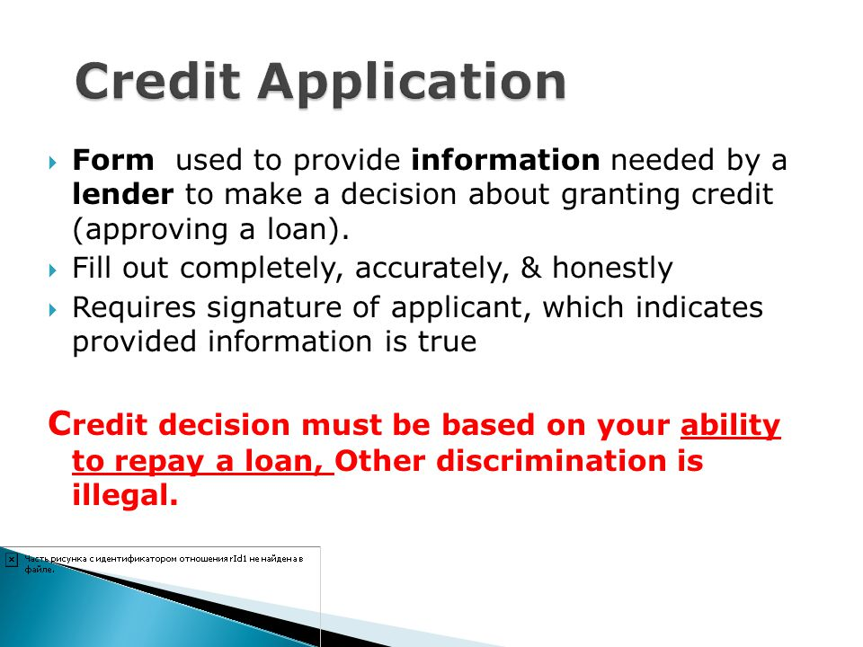 Credit Application Form used to provide information needed by a lender to make a decision about granting credit (approving a loan).