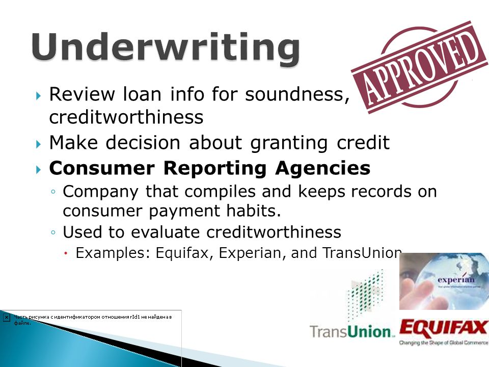 Underwriting Review loan info for soundness, creditworthiness