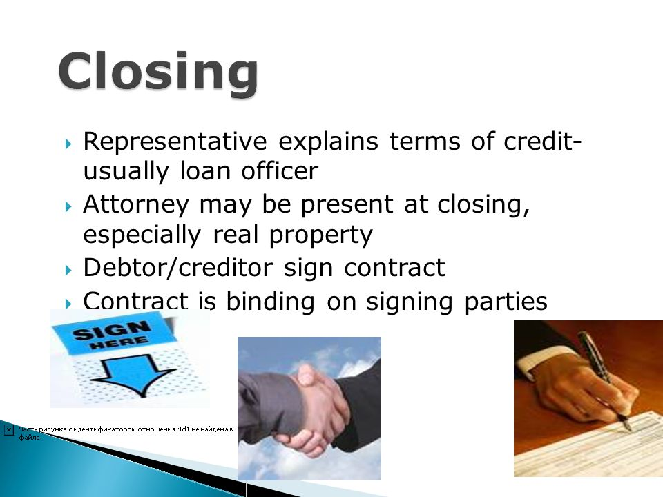 Closing Representative explains terms of credit- usually loan officer