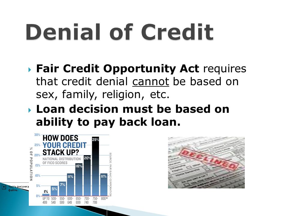 Denial of Credit Fair Credit Opportunity Act requires that credit denial cannot be based on sex, family, religion, etc.