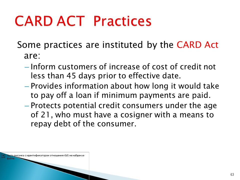 CARD ACT Practices Some practices are instituted by the CARD Act are: