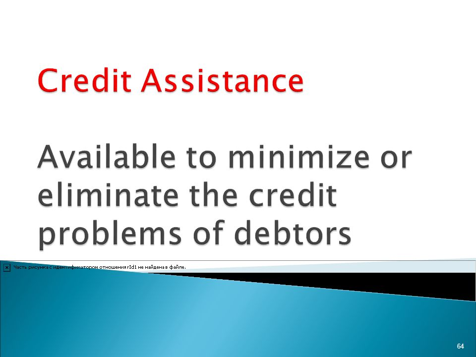 Credit Assistance Available to minimize or eliminate the credit problems of debtors