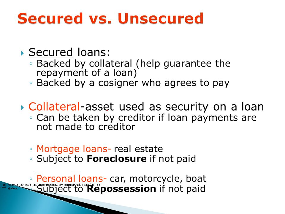 Secured vs. Unsecured Secured loans: