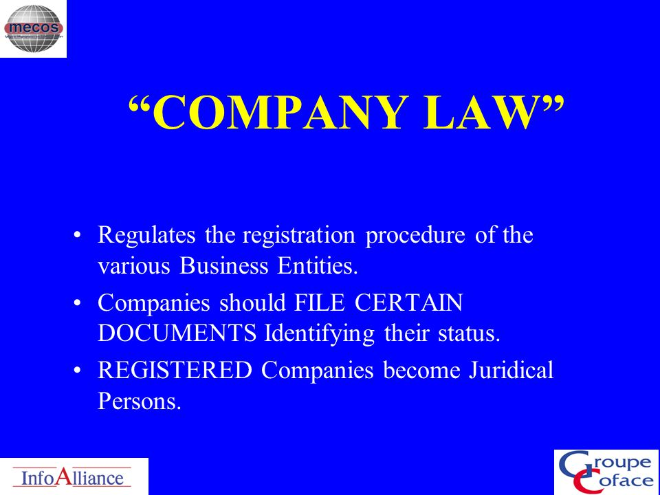 COMPANY LAW Regulates the registration procedure of the various Business Entities.