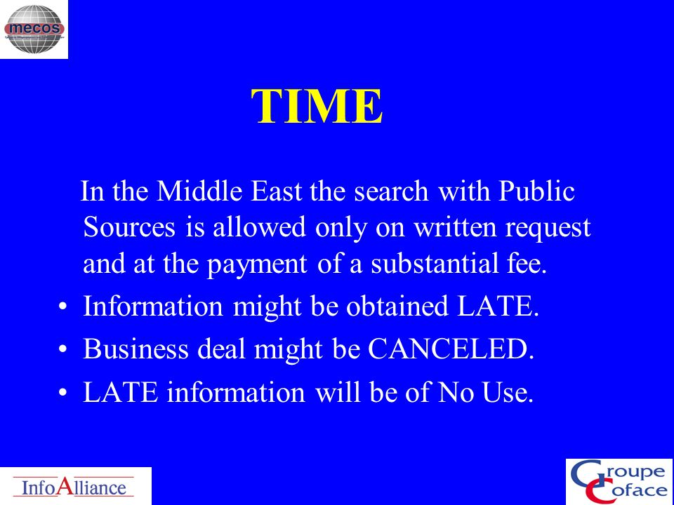 TIME In the Middle East the search with Public Sources is allowed only on written request and at the payment of a substantial fee.
