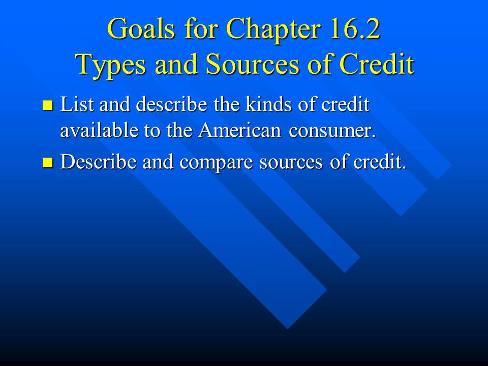Goals for Chapter 16.2 Types and Sources of Credit