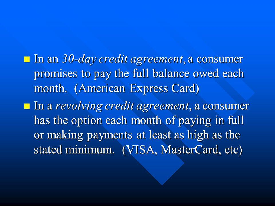 In an 30-day credit agreement, a consumer promises to pay the full balance owed each month. (American Express Card)