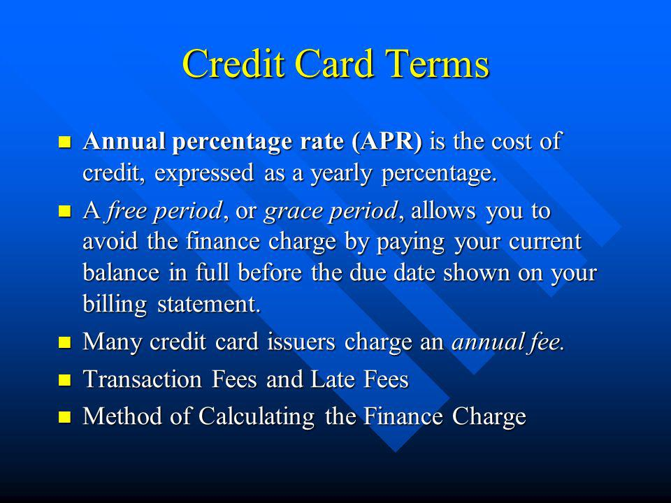 Credit Card Terms Annual percentage rate (APR) is the cost of credit, expressed as a yearly percentage.
