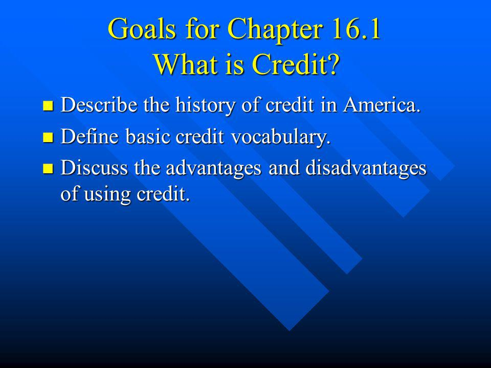 Goals for Chapter 16.1 What is Credit