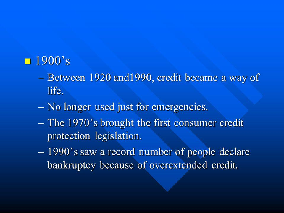 1900's Between 1920 and1990, credit became a way of life.