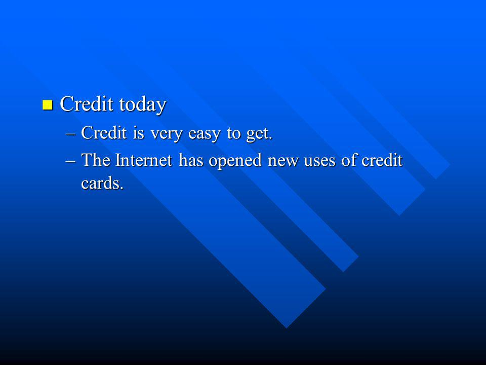 Credit today Credit is very easy to get.