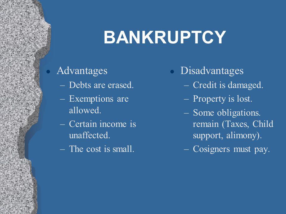 BANKRUPTCY Advantages Disadvantages Debts are erased.