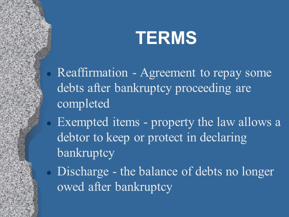 TERMS Reaffirmation - Agreement to repay some debts after bankruptcy proceeding are completed.
