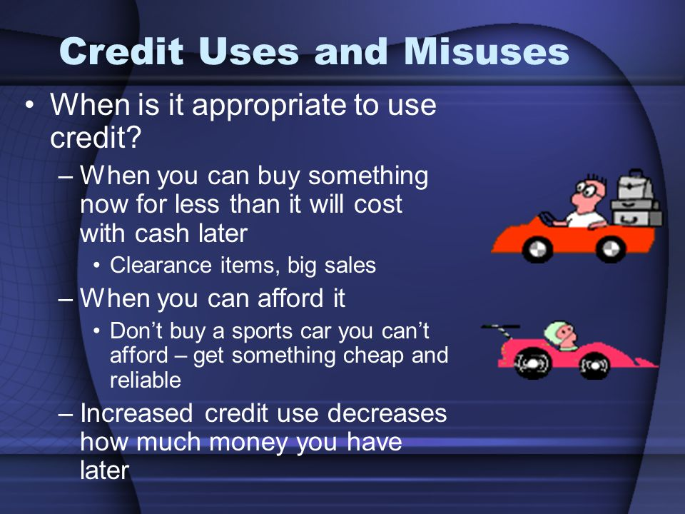 Credit Uses and Misuses