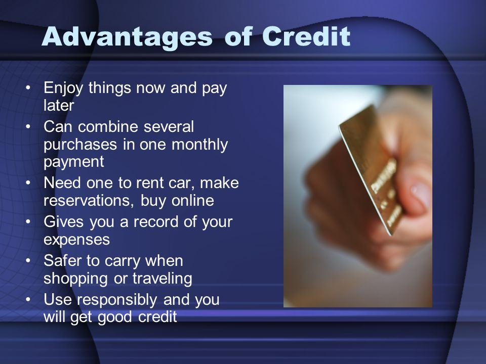 Advantages of Credit Enjoy things now and pay later