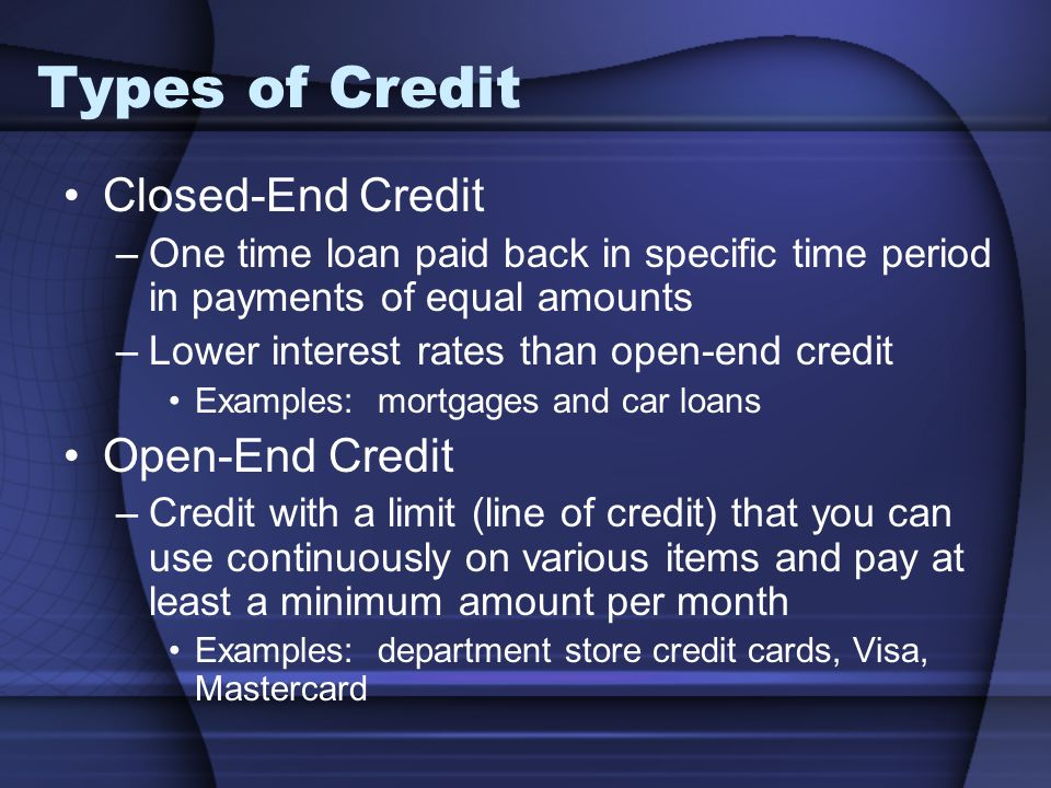 Types of Credit Closed-End Credit Open-End Credit