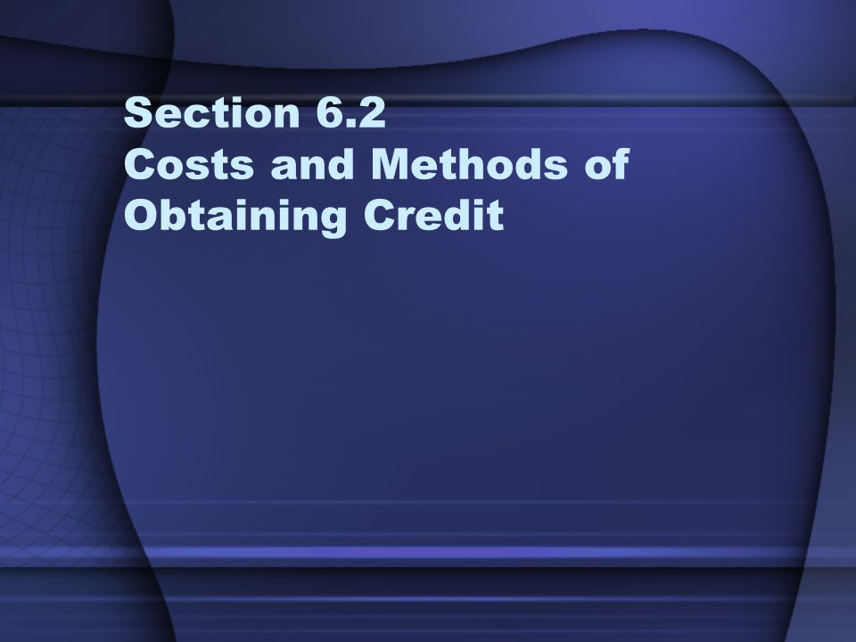 Section 6.2 Costs and Methods of Obtaining Credit