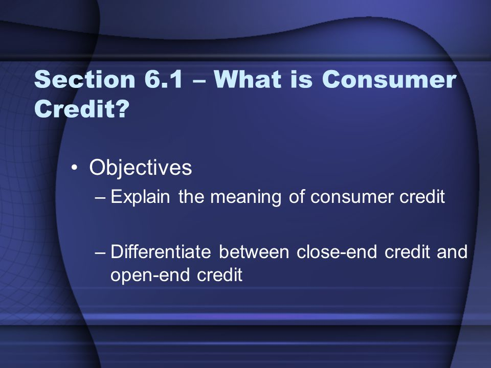 Section 6.1 – What is Consumer Credit