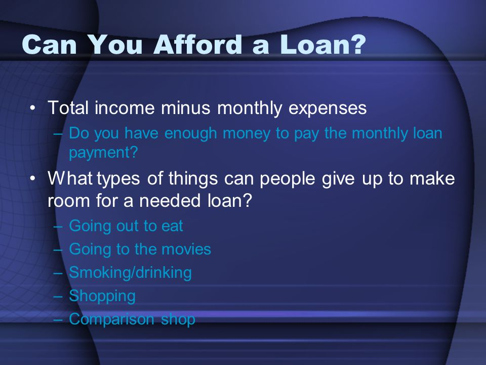 Can You Afford a Loan Total income minus monthly expenses