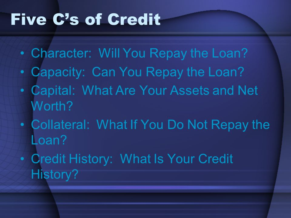 Five C's of Credit Character: Will You Repay the Loan