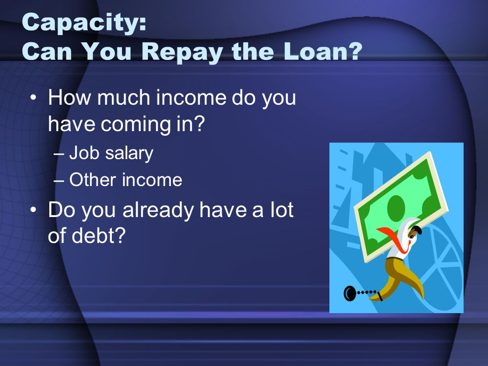 Capacity: Can You Repay the Loan