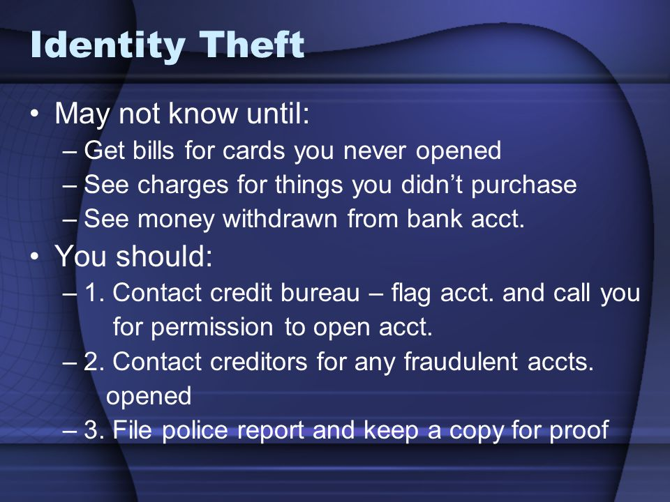 Identity Theft May not know until: You should: