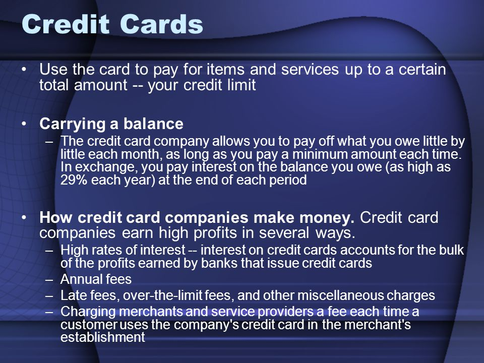 Credit Cards Use the card to pay for items and services up to a certain total amount -- your credit limit.