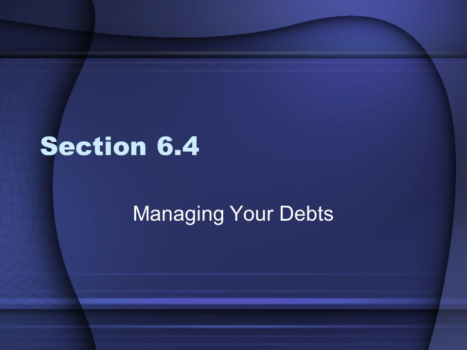 Section 6.4 Managing Your Debts