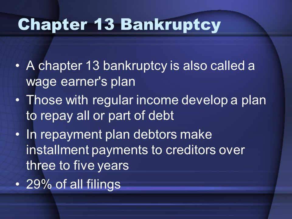 Chapter 13 Bankruptcy A chapter 13 bankruptcy is also called a wage earner s plan.