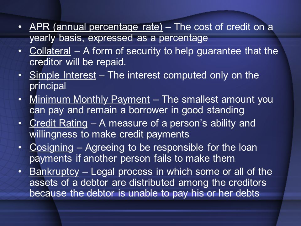 APR (annual percentage rate) – The cost of credit on a yearly basis, expressed as a percentage